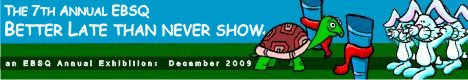 Banner for 2009 Better Late Than Never Show art show