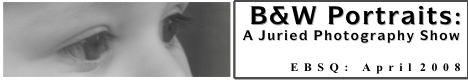 Banner for B&W Portraits: A Juried Photography Show art show