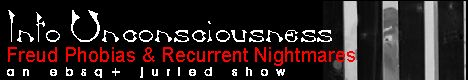 Banner for Into Unconsciousness:  Freud, Phobias & Recurrent Nightmares art show