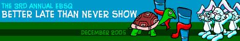 Banner for Better Late than Never 2005 art show