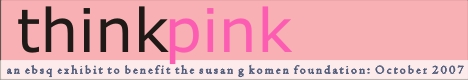 Banner for Think Pink: A Fundraiser for the Susan G Komen Foundation art show