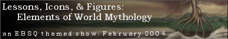 Banner for Lessons, Icons, & Figures: Elements of World Mythology art show